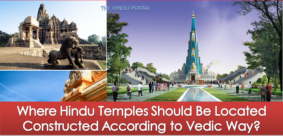 Where Hindu Temples Should Be Located Constructed According to Vedic Way?