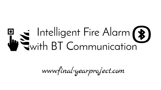 Intelligent Fire Alarm with Bluetooth Communication
