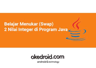 Contoh Program Pertukaran Nilai 2 Buah Variabel di JavaContoh Program Algoritma dan Fungsi Pertukaran Nilai 2 Buah Variable di Program Java