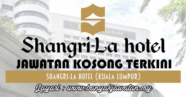 Jawatan Kosong 2017 di Shangri-La Hotel (KL) Sdn Bhd www.banyakjawatan.my