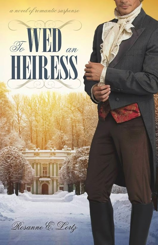 Rosanne E. Lortz - Official Author Website: To Wed an Heiress - Now Available!