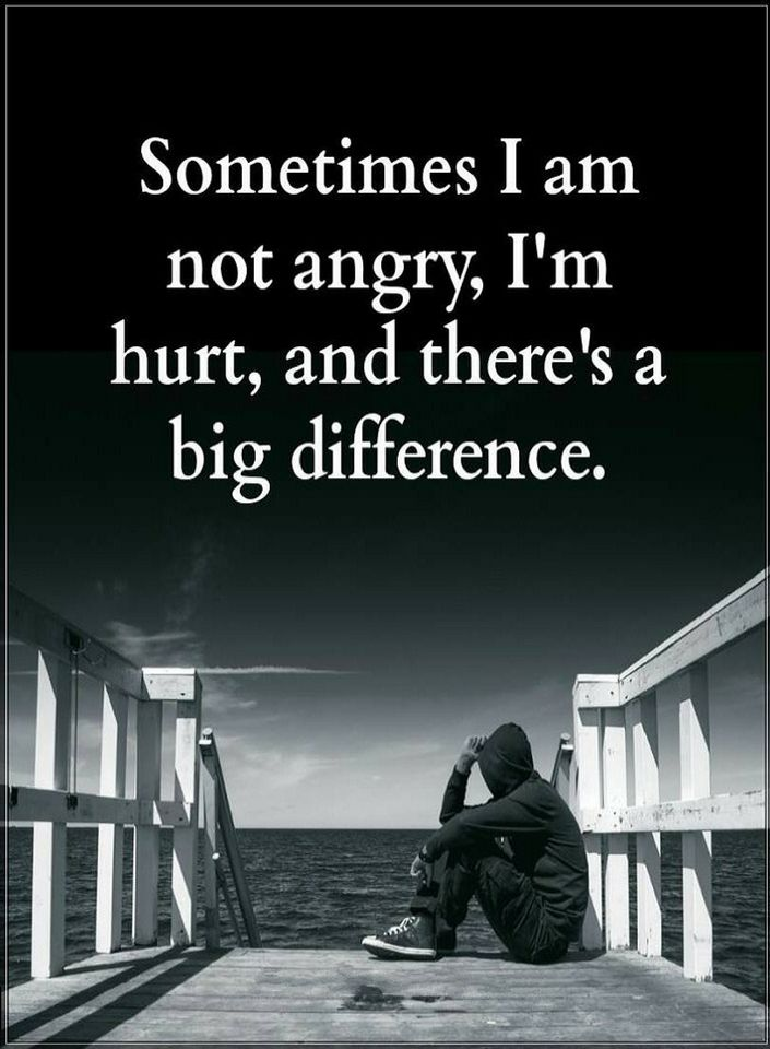 Sometimes I Am Not Angry I Am Hurt And Theres A Big Difference