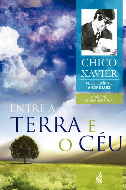 Entre a Terra e o Céu Francisco Cândido Xavier