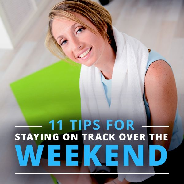 11 Tips for Staying on Track over the Weekend