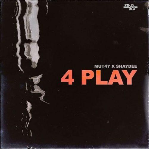 Music: Mut4y - 4 Play Ft Shaydee