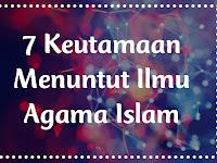 7 Keutamaan Menuntut Ilmu Dalam Agama Islam