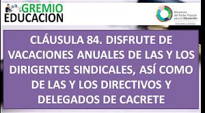 CLÁUSULA 84. DISFRUTE DE VACACIONES ANUALES DE LAS Y LOS DIRIGENTES SINDICALES, ASÍ COMO DE LAS Y LOS DIRECTIVOS Y DELEGADOS DE CACRETE