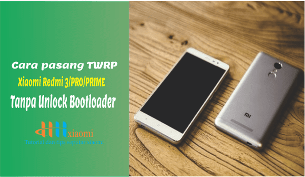 Cara pasang TWRP xiaomi redmi 3  / 3 pro / 3 prime (ido) tanpa unlock bootloader