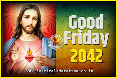 2042 Good Friday Festival Date and Time, 2042 Good Friday Calendar