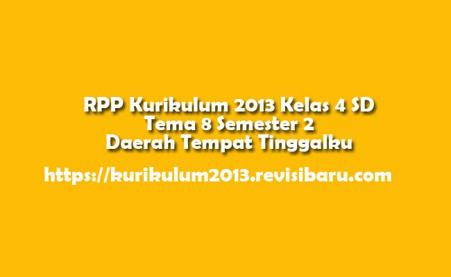 RPP Kurikulum 2013 Kelas 4 SD Tema 8 Semester 2 Daerah Tempat Tinggalku