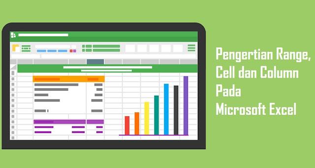 Pengertian Range, Cell, dan Column Pada Microsoft Excel - Pada kali ini, membahas seputar Microsoft Excel yakni Range, Cell dan Column. Pengertian Microsoft Excel sendiri adalah sebuah program/aplikasi yang berfungsi untuk mengolah angka menggunakan spreadsheet yang terdiri dari baris dan kolom untuk mengeksekusi perintah.  Dalam Microsoft Excel, terdapat sejumlah pilihan dalam mengolah angka dan pilihan yang memudahkan pekerjaan setiap manusia diantaranya seperti yang sedang dibahas, Range, Cell dan Coloumn.  Akan tetapi, aplikasi atau program yang kerap digunakan dalam pembelajaran statistik, matematika ataupun pada teknologi informasi dan komunikasi, menjadi hal yang rumit untuk difungsikan terlebih lagi bagi yang baru saja menggunakan Microsoft Excel.  Sehingga dalam mengawali mengenal Microsoft Excel terkadang, diawali pada sisi teoritis atau sejumlah teks-teks yang patut untuk diketahui misalnya merujuk pada definisi atau pengertian. Hal demikian juga pada informasi kali ini yaitu pengertian Range, Cell dan Column.  Pada sisi teoritis inilah, setiap orang yang ingin mempelajari Microsoft Excel dapat melangkah pada aspek praktisnya yakni dengan melakukan contoh-contoh atau praktek untuk membuktikan definisi, pengertian ataupun penjelasan teoritis tersebut untuk membuat Range, Cell, dan Column.  Tentu saja, untuk membuktikannya membutuhkan langkah-langkah atau tutorial untuk membuat Range, Cell dan Column. Seperti halnya, yang dilakukan saat mengenyam Pendidikan pada Sekolah Menengah Pertama (SMP) yang biasanya, pembelajaran demikian didapatkan.  Berdasarkan kesulitannya untuk mengetahui apa yang dimaksud Range, Cell, dan Column pada statistik atau matematika melalui aplikasi Microsoft Excel untuk orang yang baru saja ingin mengetahui atau membuatnya, tidaklah begitu sulit.  Bahkan, terdapat beberapa orang yang melangkah ke bagian praktek untuk membuka mata dalam mengetahui definisi atau yang dimaksud dengan Range, Cell, dan Column yang menggunakan kode/atau rum