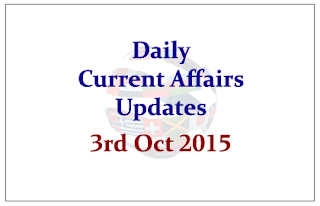 Daily Current Affairs Updates– 3rd October 2015
