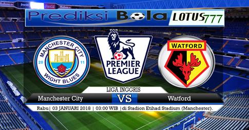 PREDIKSI  Manchester City vs Watford  03 JANUARI 2018