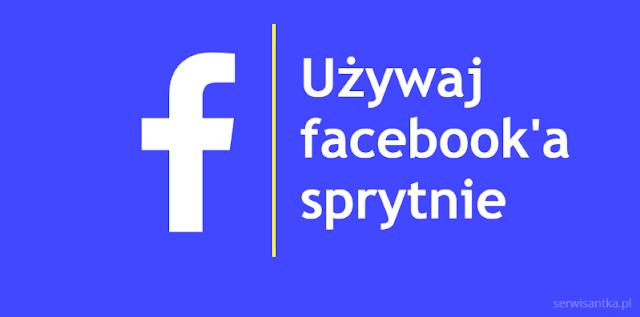 Jak używać Facebooka sprytnie