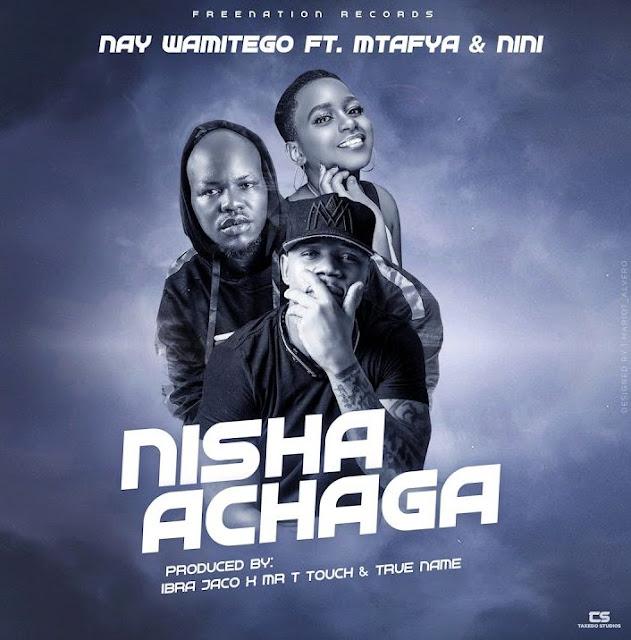 Nay Wa Mitego Ft. Mtafya x Nini - Nisha Achaga