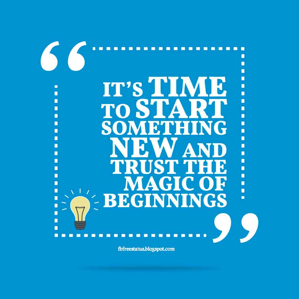 It's time to smart something new and trust the magic of beginnings.