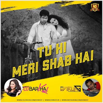 Tuhi Meri Shab Hai Remix – DJ Barkha Kaul & DVJ Varun