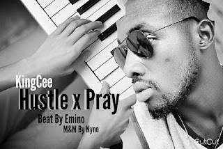 New Music: KingCee 'Hustle & Pray' - Download and Listen