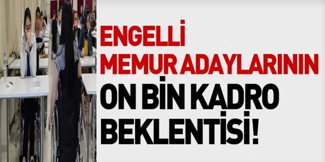 Engelli Memur Adaylarının On Bin Kadro Beklentisi!
