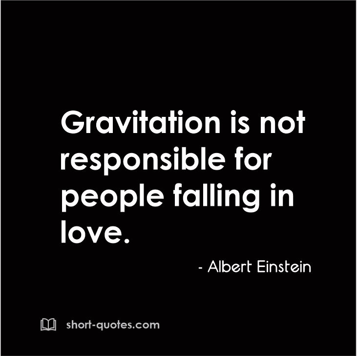 Gravitation Is Not Responsible For People Falling In Love Albert