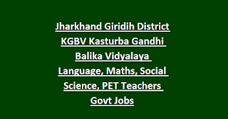 Jharkhand Giridih District KGBV Kasturba Gandhi Balika Vidyalaya Language, Maths, Social Science, PET Teachers Govt Jobs