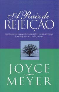 A Raiz de Reijeção (Joyce Meyer)