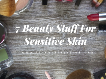 7 Beauty Stuff For Sensitive Skin