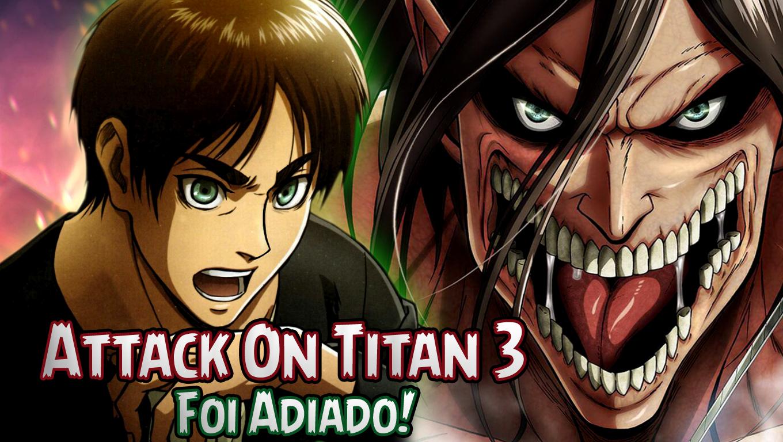 Attack On Titan 3 Foi Adiado!