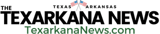 TexarkanaNews.com - Breaking TXK News for Texarkana and the Four States