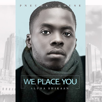 Music: We Place You – Alpha Shikaan