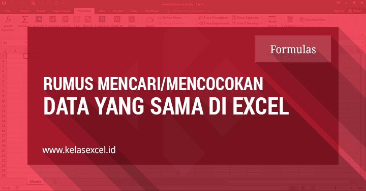 Rumus Mencari Data Yang Sama Dalam Dua Kolom DI Excel