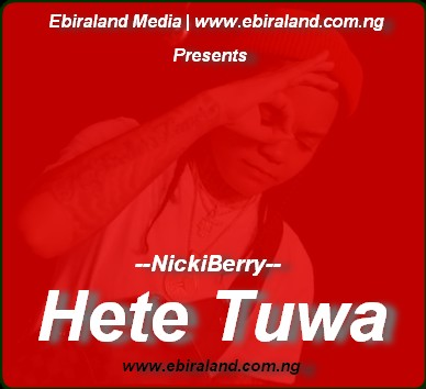 Ebira Music: NickiBerry (Onyiete) - Hete Tuwa. Download Mp3