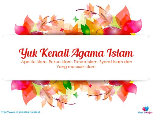 Apa itu Islam, Rukun Islam, Tanda Islam, Syarat Islam dan yang merusak Islam