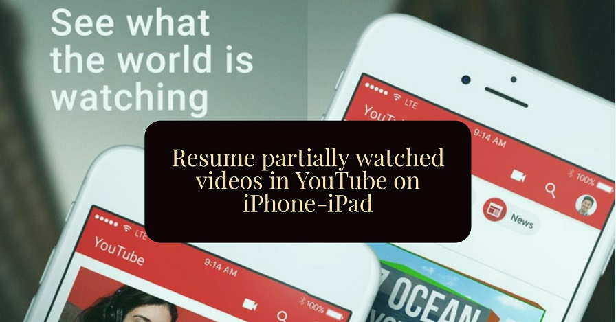 YouTube now lets you Resume partially watched videos on iPhone-iPad