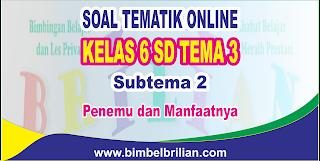 Soal Tematik Online Kelas 6 SD Tema 3 Subtema 2 Penemu dan Manfaatnya Langsung Ada Nilainya