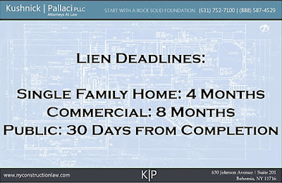 Single Family Home Lien Deadline: 4 Months - Commercial Lien Deadline: 8 Months - Public Improvement Lien Deadline: 30 Days from Completion