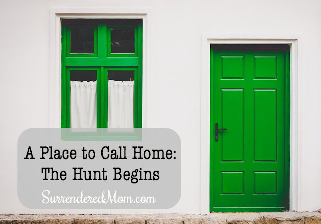 A Place to Call Home: The Hunt Begins #househunting #plantingroots http://www.surrenderedmom.com