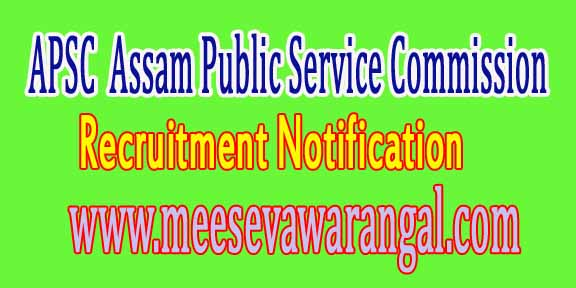 Assam PSC APSC Recruitment Notification 2016