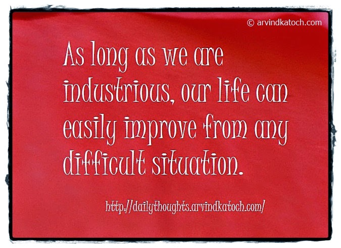 Industrious, life, difficult situation, daily thought, Quote
