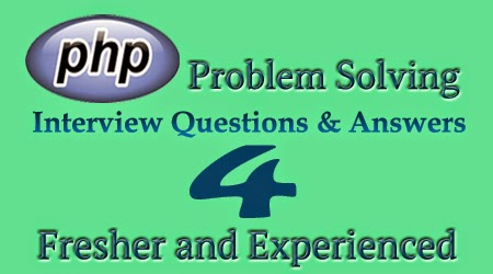 PHP problem solving interview questions and answers for Fresher and Experienced