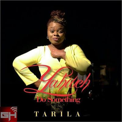 Audio + Video: Yahweh Do Something – Tarila