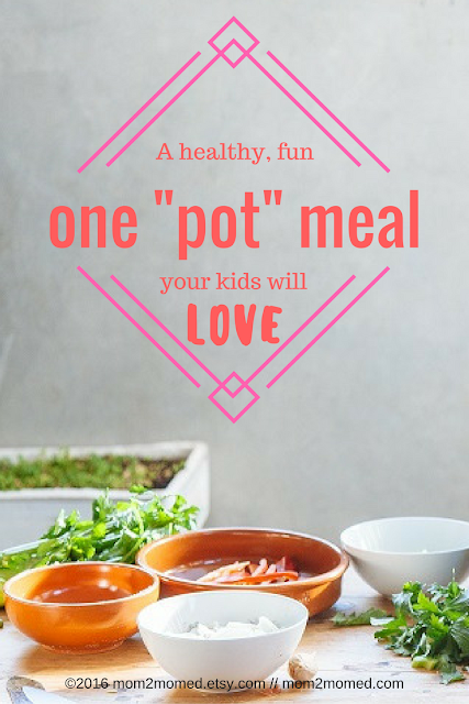 "Mom2MomEd Blog: A healthy, fun one ""pot"" meal your kids will love"