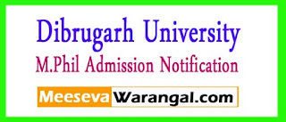 Dibrugarh University M.Phil In English Session 2017-18 Admission Notification