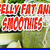 BELLY FAT and SMOOTHIES
