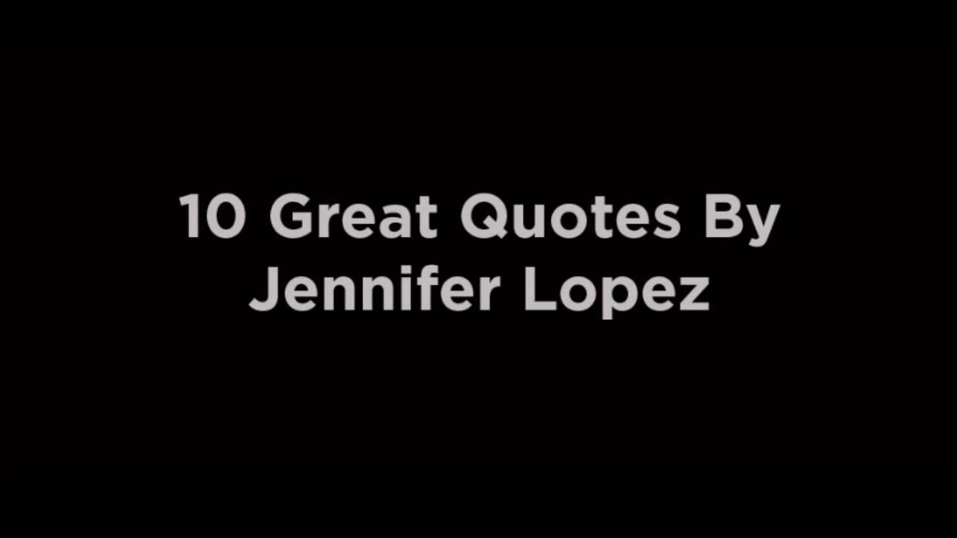 10 Great Quotes By best Jennifer Lopez [video]
