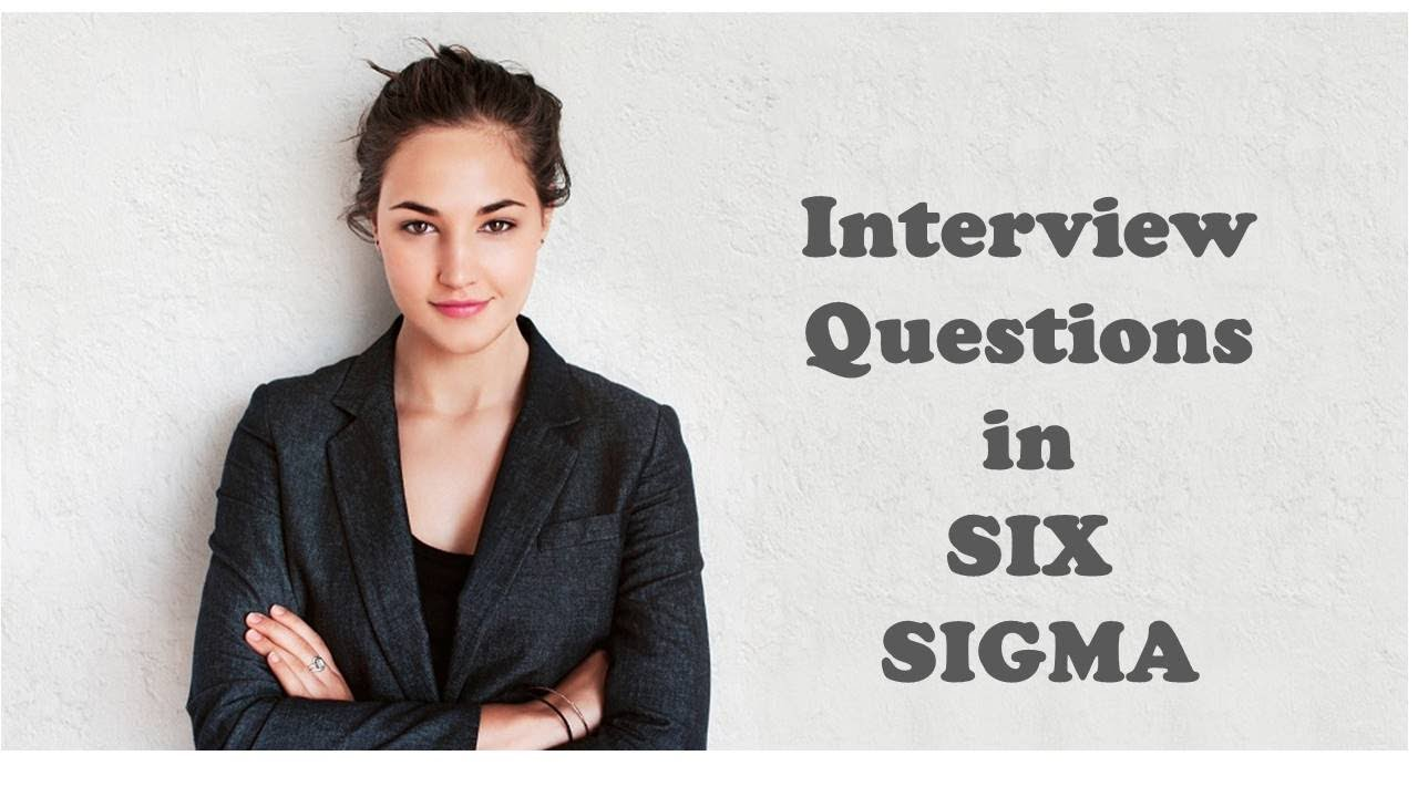 Interview Questions in SIX SIGMA
