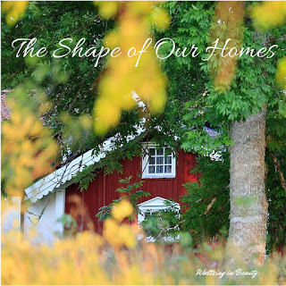 https://waltzinginbeauty.blogspot.com/search/label/The%20Shape%20of%20Our%20Homes