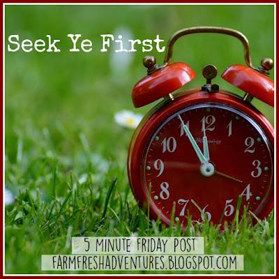 Seek Ye First--5 Minute Friday