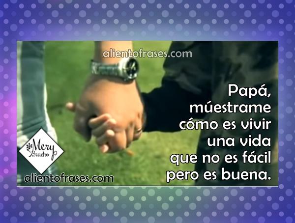 """Reflexiones Para Padres Sobre Los Hijos: Video Reflexión De Un Niño Y Su Padre. """"Papá, Te Estoy"""