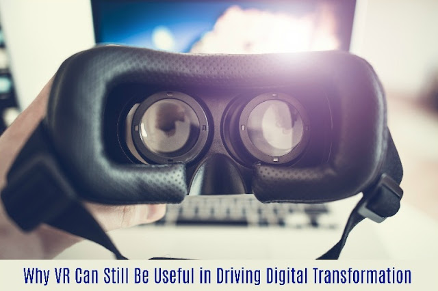 Why VR Can Still Be Useful in Driving Digital Transformation